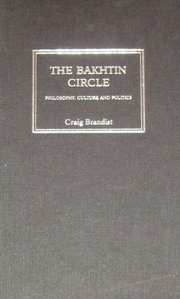 The Bakhtin Circle - Philosophy, Culture and Politics, by Craig Brandist